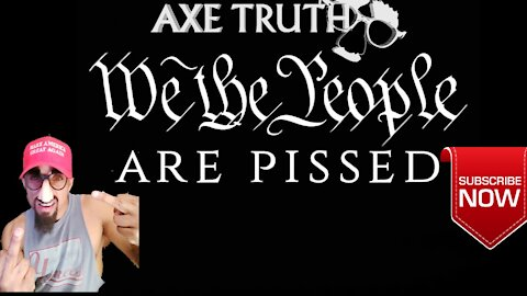 The Axetruth Show - We the People Are Pissed Off