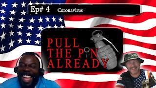 Pull The Pin Already (Episode 4) Coronavirus