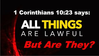 All Things Are Lawful - But Are They Really?