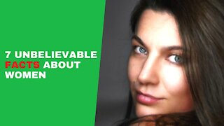 Did you know these 7 Unbelievable Facts about Women