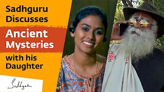 Sadhguru Discusses Ancient Mysteries with his Daughter