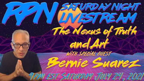 The Nexus of Truth & Art with Bernie Suarez. on Sat. Night Livestream