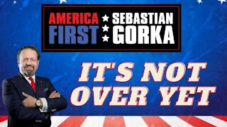 It's not over yet. Sebastian Gorka on AMERICA First