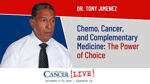 Chemo, Cancer, and Complementary Medicine: The Power of Choice   Dr. Tony Jimenez at TTAC LIVE 2019