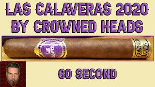 60 SECOND CIGAR REVIEW - Crowned Heads Las Calaveras 2020 - Should I Smoke This