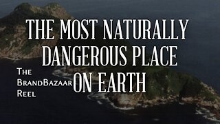 THE MOST NATURALLY DANGEROUS PLACE ON EARTH