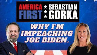 Why I'm impeaching Joe Biden. Rep. Marjorie Taylor Greene with Sebastian Gorka on AMERICA First
