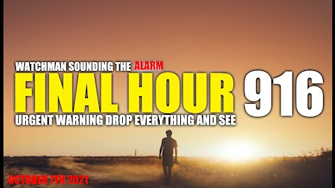 FINAL HOUR 916 - URGENT WARNING DROP EVERYTHING AND SEE - WATCHMAN SOUNDING THE ALARM