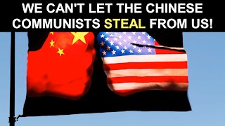 We Can't Let the Chinese Communists STEAL From Us!