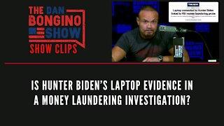 Is Hunter Biden's laptop evidence in a money laundering investigation? - Dan Bongino Show Clips