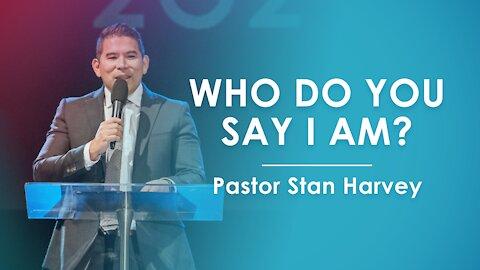 Who Do You Say I Am? - Pastor Stan Harvey
