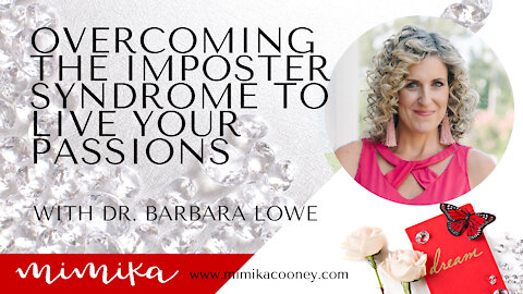 Overcoming the Imposter Syndrome to Walk in your Passions with Dr. Barbara Lowe