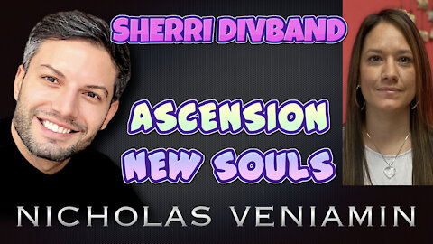 Sherri Divband Discusses Ascension and New Souls with Nicholas Veniamin