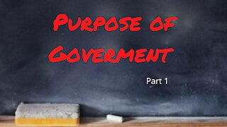 Purpose of Government, part 1