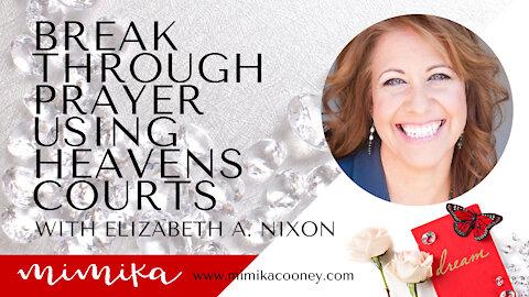 Break through Prayer using Heavens Courts with Elizabeth A. Nixon