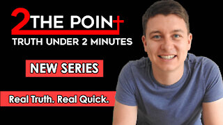 NEW SERIES | 2 The Point | Truth Under 2 Minutes | Christian Video