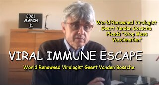 2021 MAR 11 World Renowned Virologist Geert Vanden Bossche Urgent call to W.H.O Time to Switch Gears