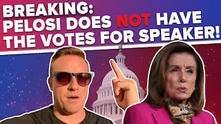 BREAKING: Nancy Pelosi Doesn't Have the Votes to Remain Speaker