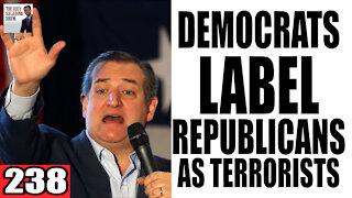 238. Democrats Label Republicans as TERRORISTS!