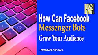 How Can Facebook Messenger Bots Grow Your Audience