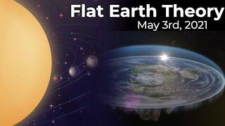 Flat Earth Theory, Part 1 - May 3rd, 2021
