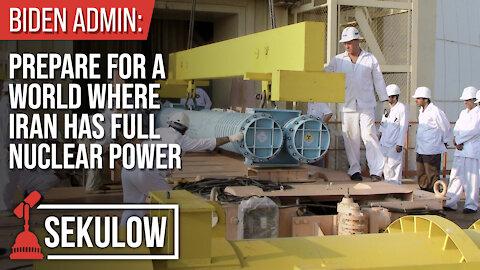 Biden Admin: Prepare For A World Where Iran Has Full Nuclear Power