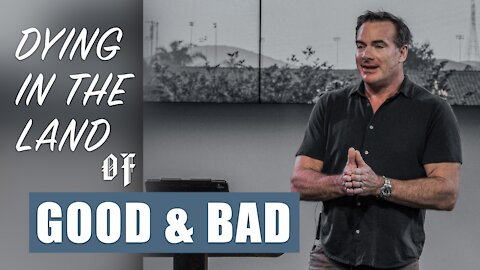 Dying in the Land of Good & Bad   Dr. Keith Rose