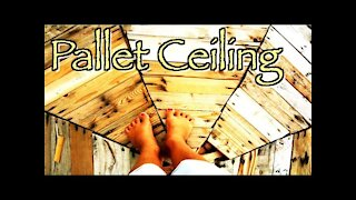 Pallet Building Construction - Homemade Ceiling/Roof