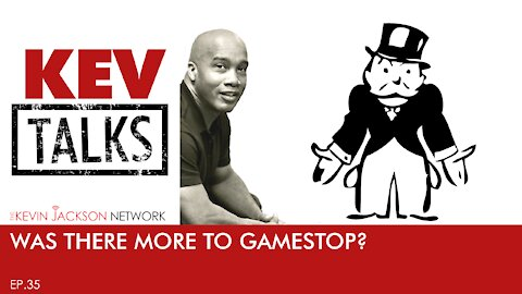 Kev Talks- Episode 35 - WAS THERE MORE TO GAMESTOP?