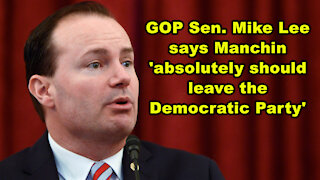 GOP Sen. Mike Lee says Manchin 'absolutely should leave the Democratic Party' - Just the News Now