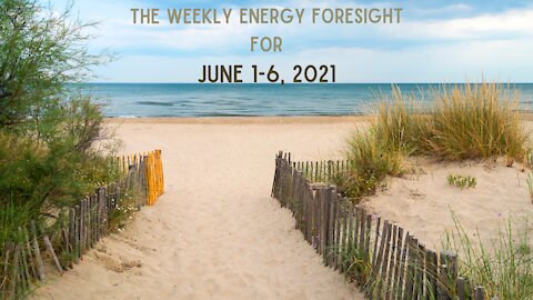 The Weekly Energy Foresight For June 1-6, 2021