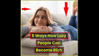 5 Ways How Lazy People Can Become Rich (2021)