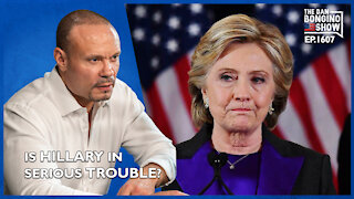 Ep. 1607 Is Hillary In Serious Trouble? Or Is This Another Headfake? - The Dan Bongino Show
