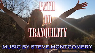 PATH TO TRANQUILITY music by STEVE MONTGOMERY [AMBIENT/RELAXING]