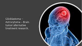 Glioblastoma, Astrosytoma brain cancer - Natural and alternative treatment research
