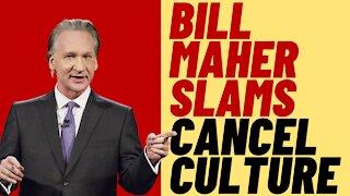 BILL MAHER SLAMS CANCEL CULTURE