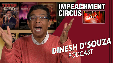 IMPEACHMENT CIRCUS Dinesh D'Souza Podcast Ep 21