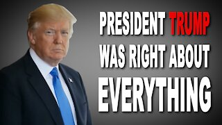 PRESIDENT TRUMP WAS RIGHT ABOUT EVRYTHING