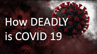 How dangerous is Covid 19....really?