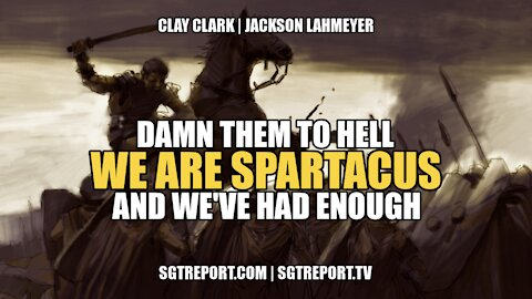 DAMN THEM TO HELL: WE ARE SPARTACUS & WE HAVE HAD ENOUGH -- Clay Clark & Pastor Jackson Lahmeyer