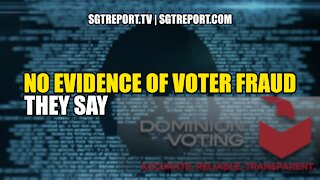 NO EVIDENCE OF VOTER FRAUD, THEY SAY