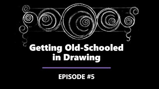 Getting Old-Schooled in Drawing - Episode #5