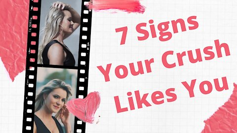7 Signs Your Crush Likes You