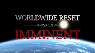 Worldwide RESET Imminent! Prepare For Great Global Change!