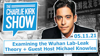 Examining the Wuhan Lab-Leak Theory + Guest Host Michael Knowles   The Charlie Kirk Show