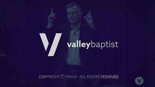 Valley Baptist Church Sunday Sermon: August 2, 2020
