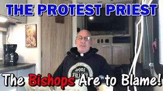 The Bishops Are To Blame   The Protest Priest