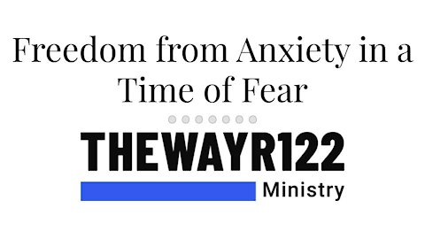 Freedom from Anxiety in a Time of Fear