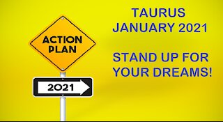 TAURUS STAND UP FOR YOUR DREAMS-JANUARY 2021
