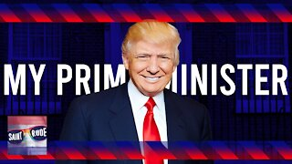 Trump is my Prime Minister
